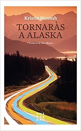 Tornaràs a Alaska, de Kristin Hannah
